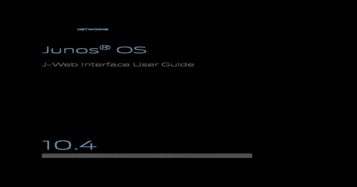Jweb-user-guide Firewall Juniper Srx240 - [PDF Document]