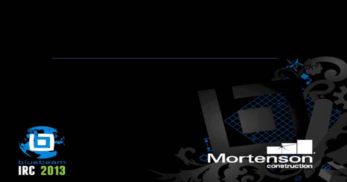 Mortenson Construction - Bluebeam IRC 2013 - [PPTX Powerpoint]