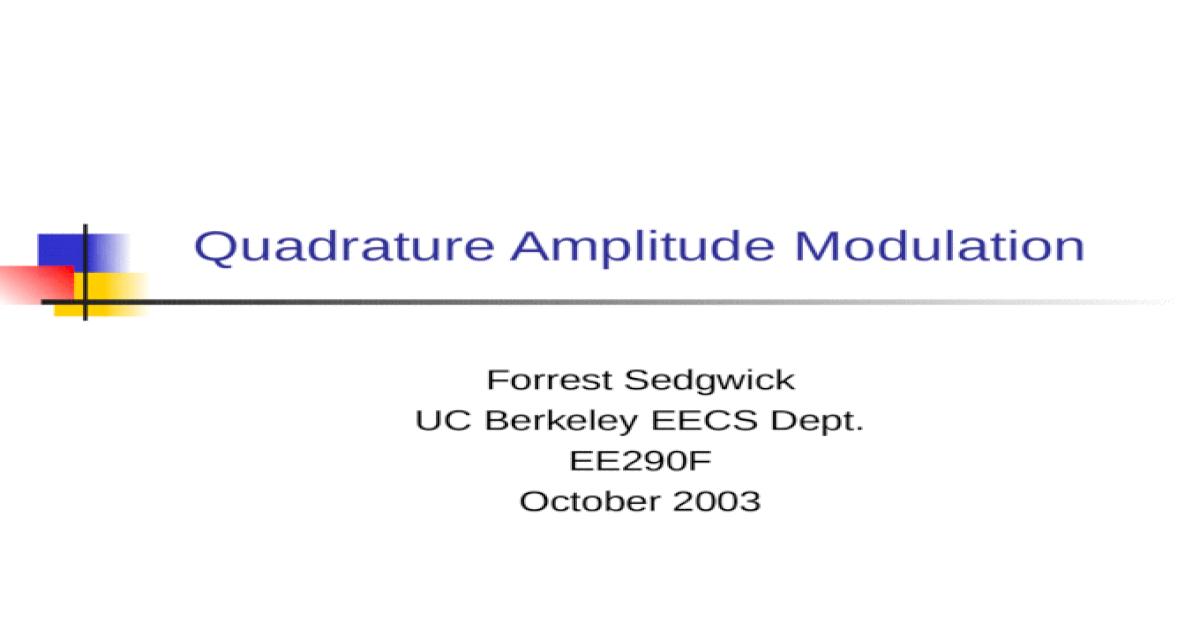 Quadrature Amplitude Modulation Forrest Sedgwick UC Berkeley